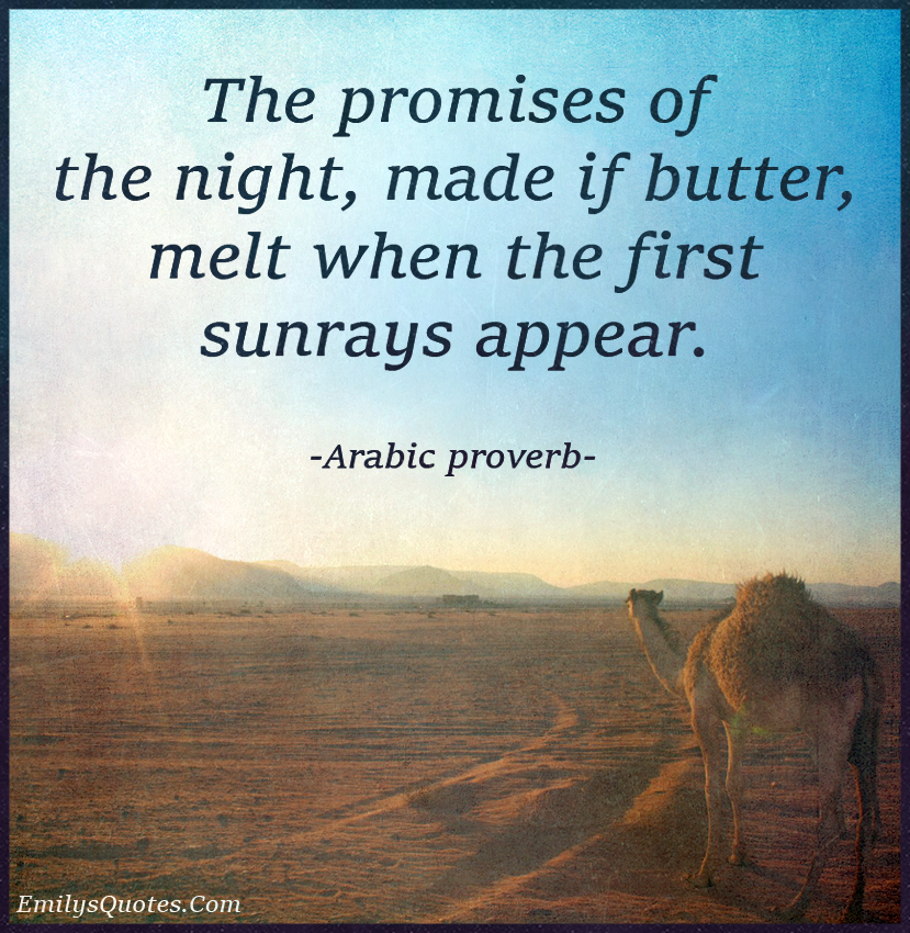The promises of the night, made if butter, melt when the first sunrays appear.