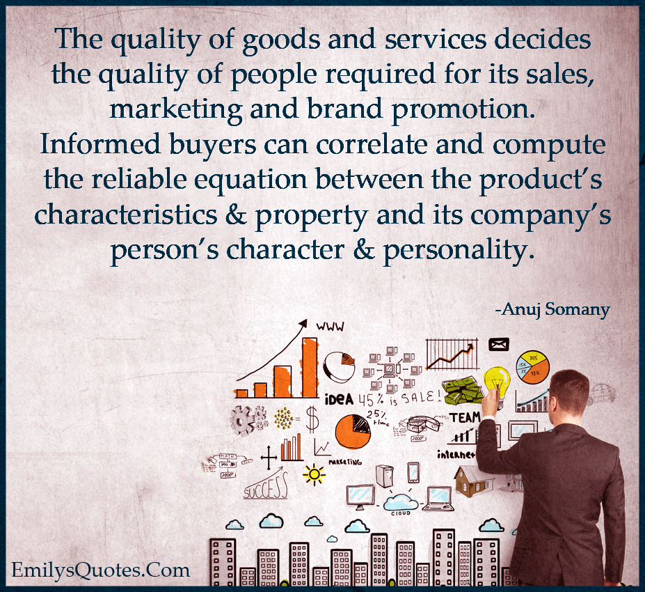 The quality of goods and services decides the quality of people required for