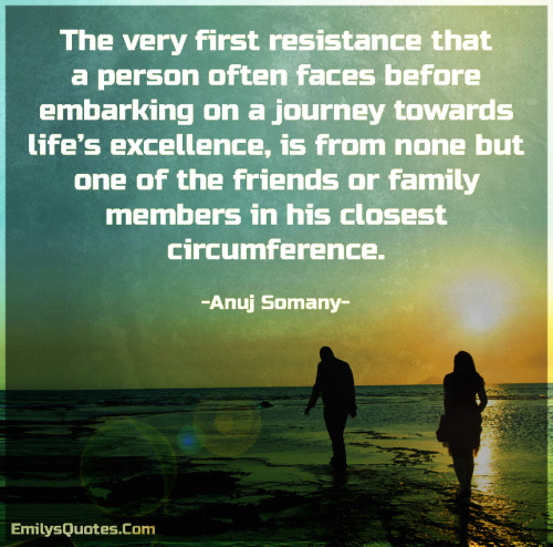 The very first resistance that a person often faces before embarking on a journey towards life's excellence