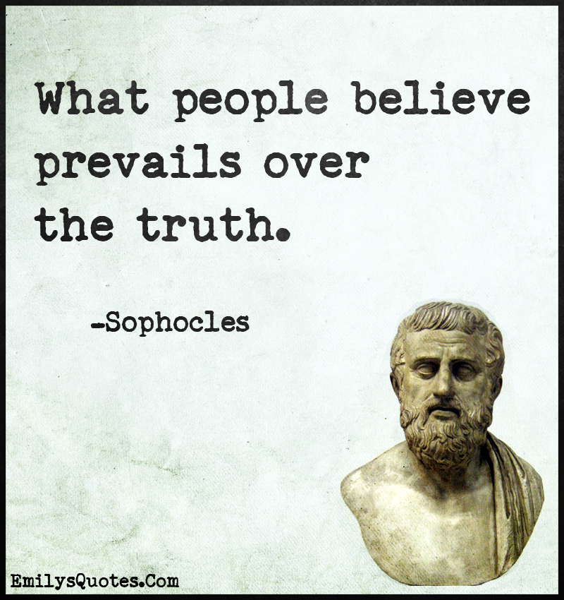 What people believe prevails over the truth.