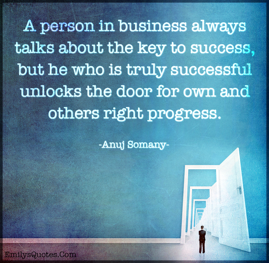 A person in business always talks about the key to success