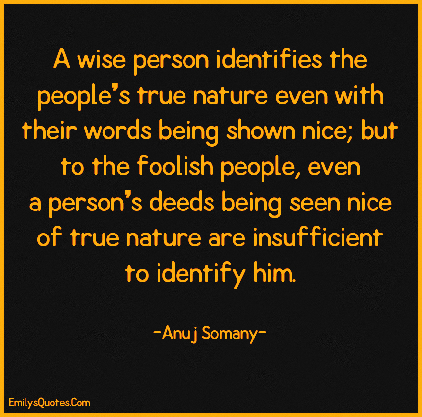 A wise person identifies the people's true nature even with their words