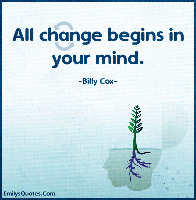 All change begins in your mind.