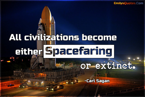All civilizations become either spacefaring or extinct.