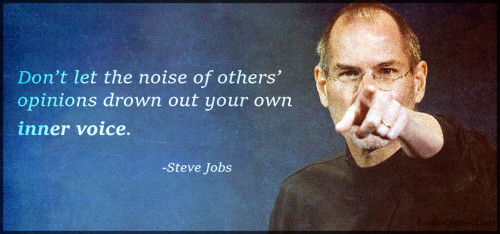 Don't let the noise of others' opinions drown out your own inner voice.
