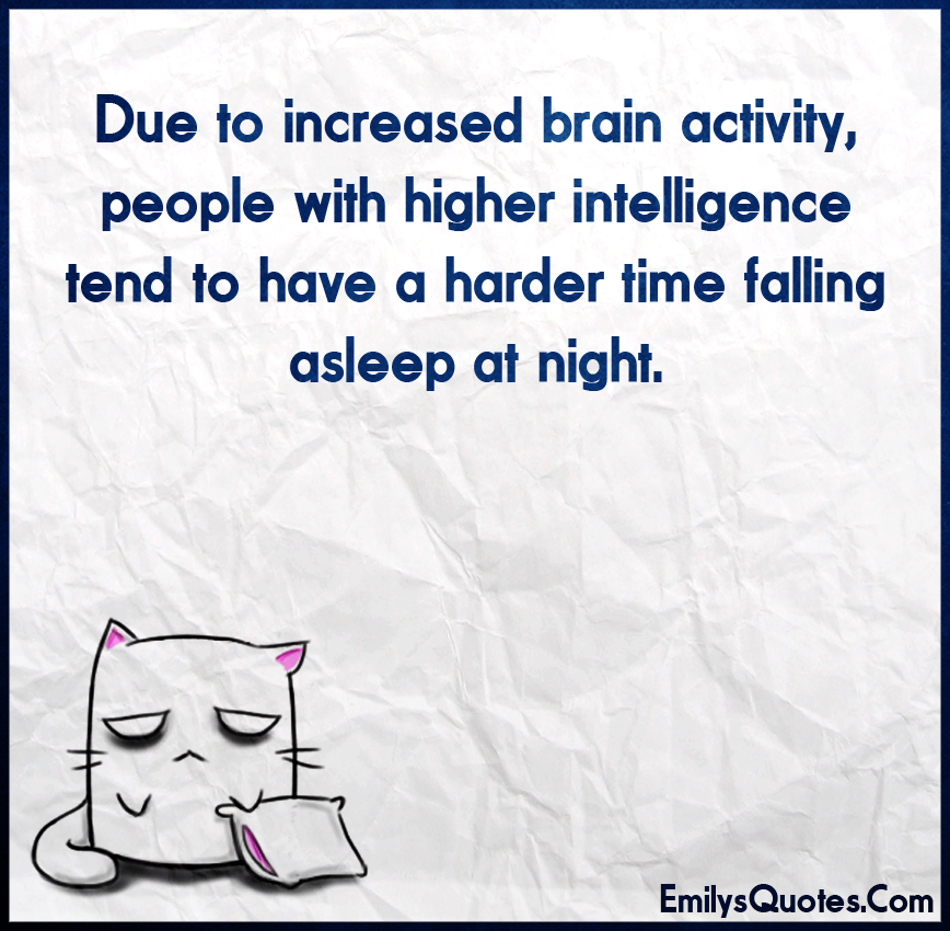 Due to increased brain activity, people with higher intelligence tend