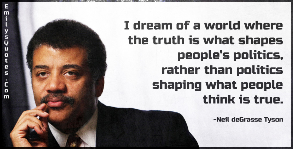 I dream of a world where the truth is what shapes people's politics