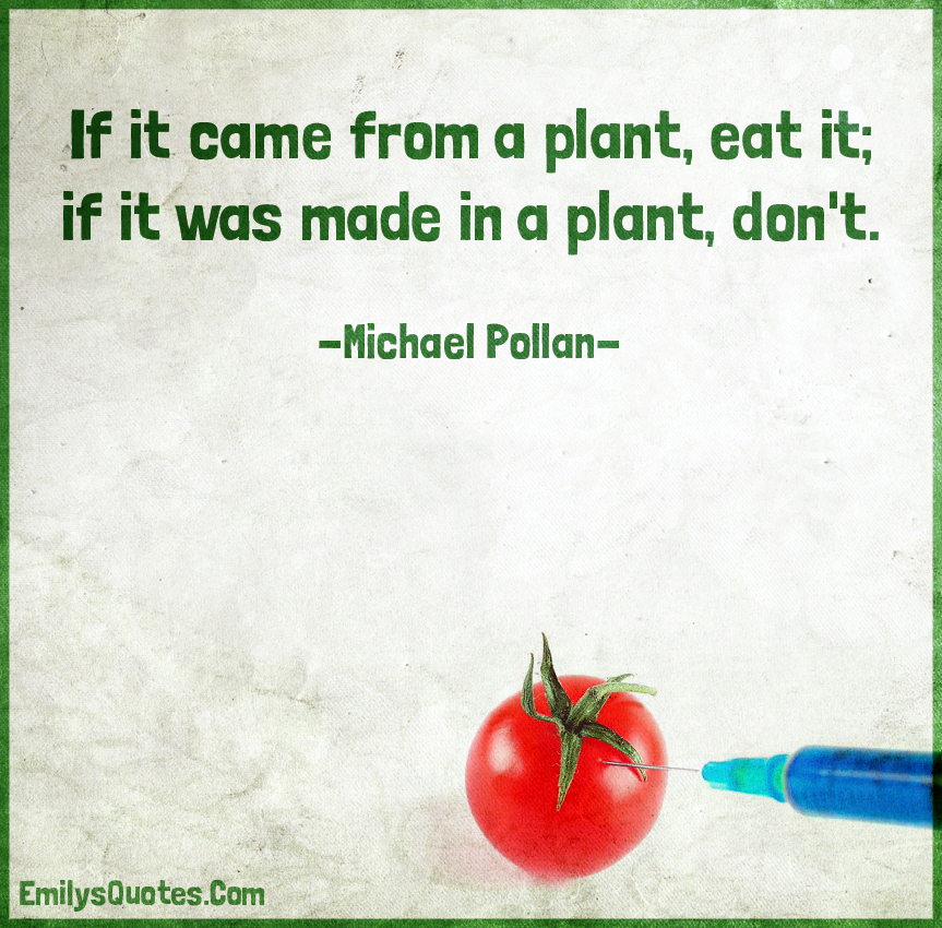 If it came from a plant, eat it; if it was made in a plant, don't.