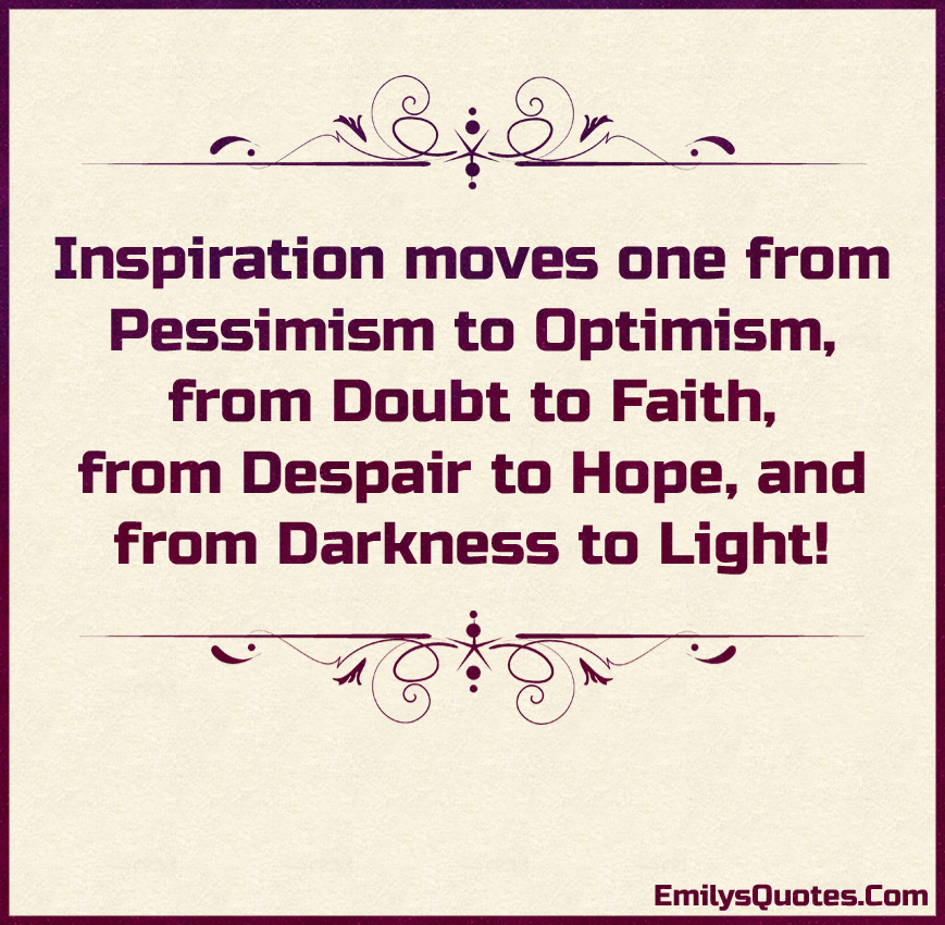 Inspiration moves one from Pessimism to Optimism