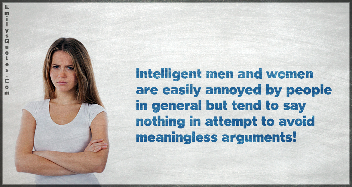 Intelligent men and women are easily annoyed by people in general
