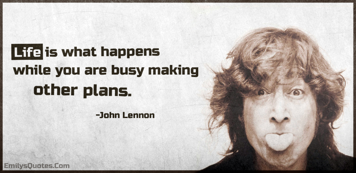 Life Is What Happens While You Are Busy Making Other Plans Popular