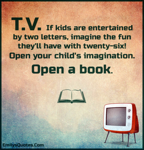 T.V. If kids are entertained by two letters, imagine the fun