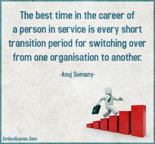 The best time in the career of a person in service is every short
