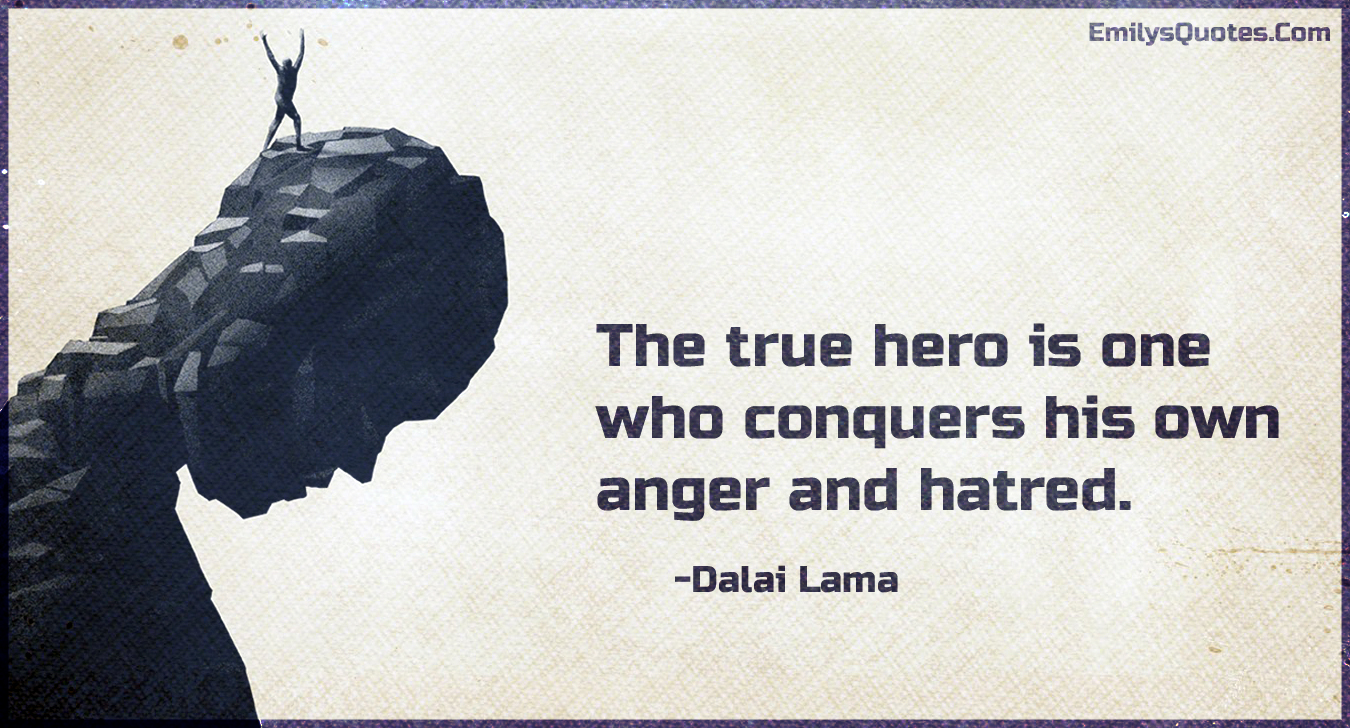 Hero Quotes The True Hero Is One Who Conquers His Own Anger And Hatred