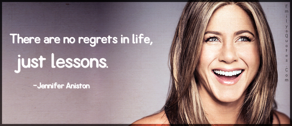 There Are No Regrets Just Lessons in Life