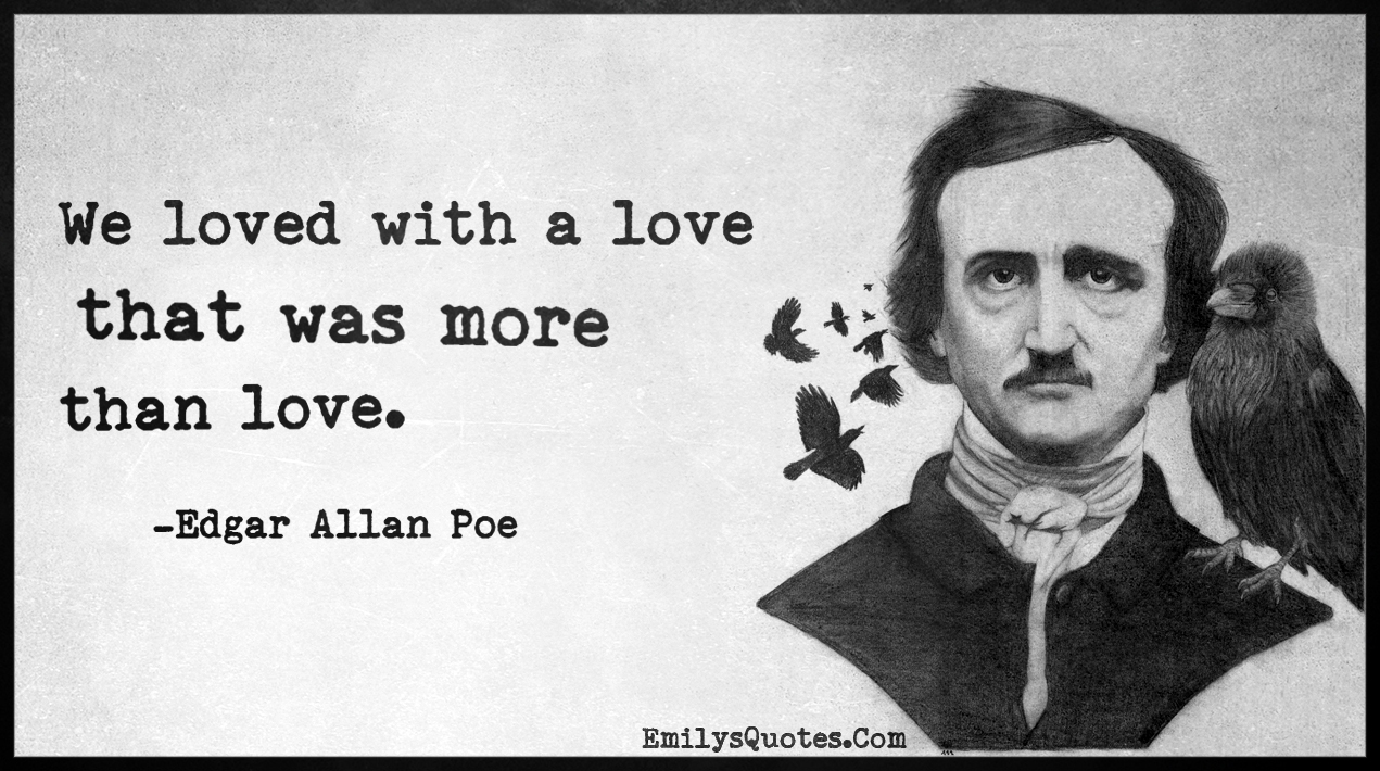 Edgar Allan Poe Love Quotes We Loved With A Love That Was More Than Love  Popular