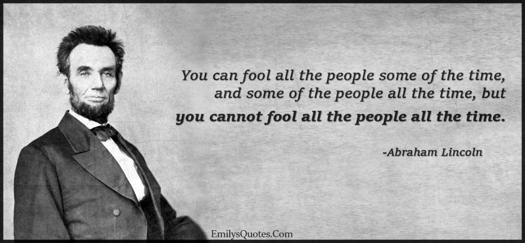 You can fool all the people some of the time, and some of the people