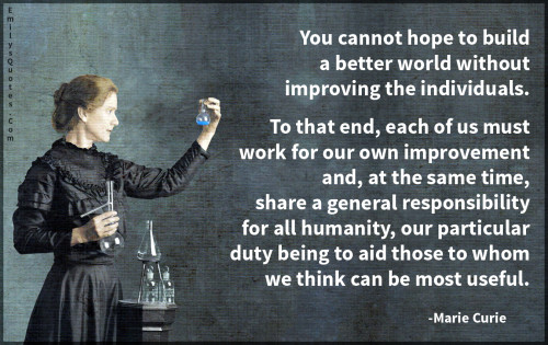You cannot hope to build a better world without improving the individuals.
