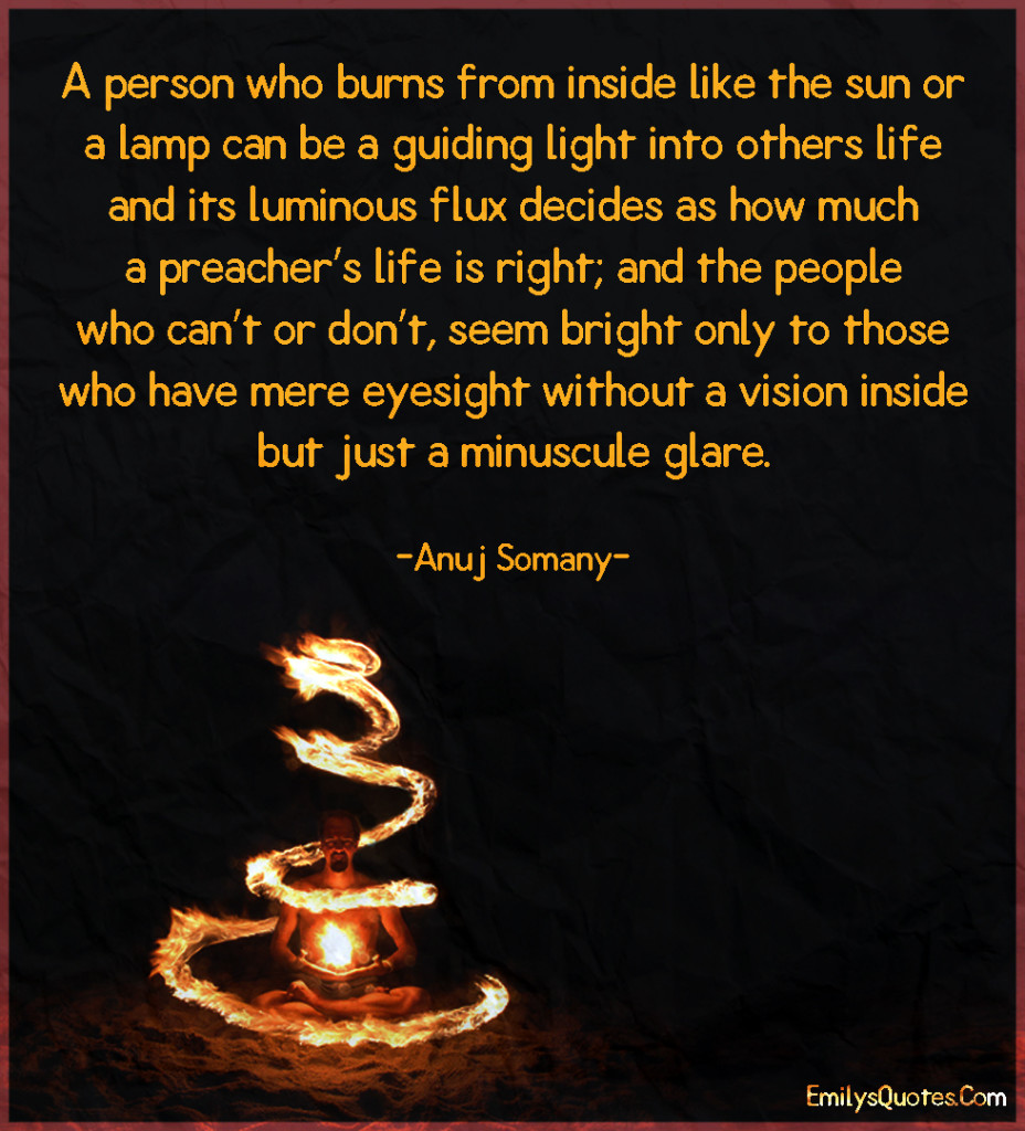 A person who burns from inside like the sun or a lamp can be a guiding