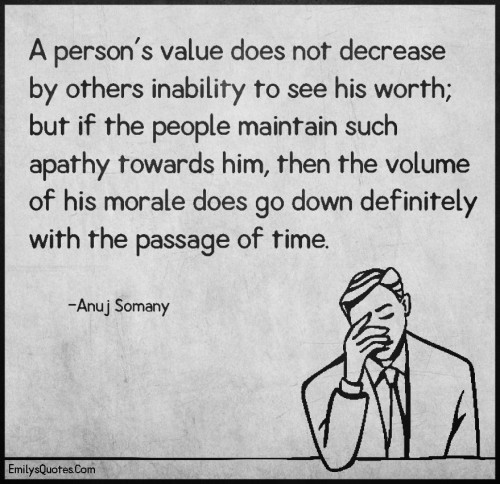 A person's value does not decrease by others inability to see his worth; but