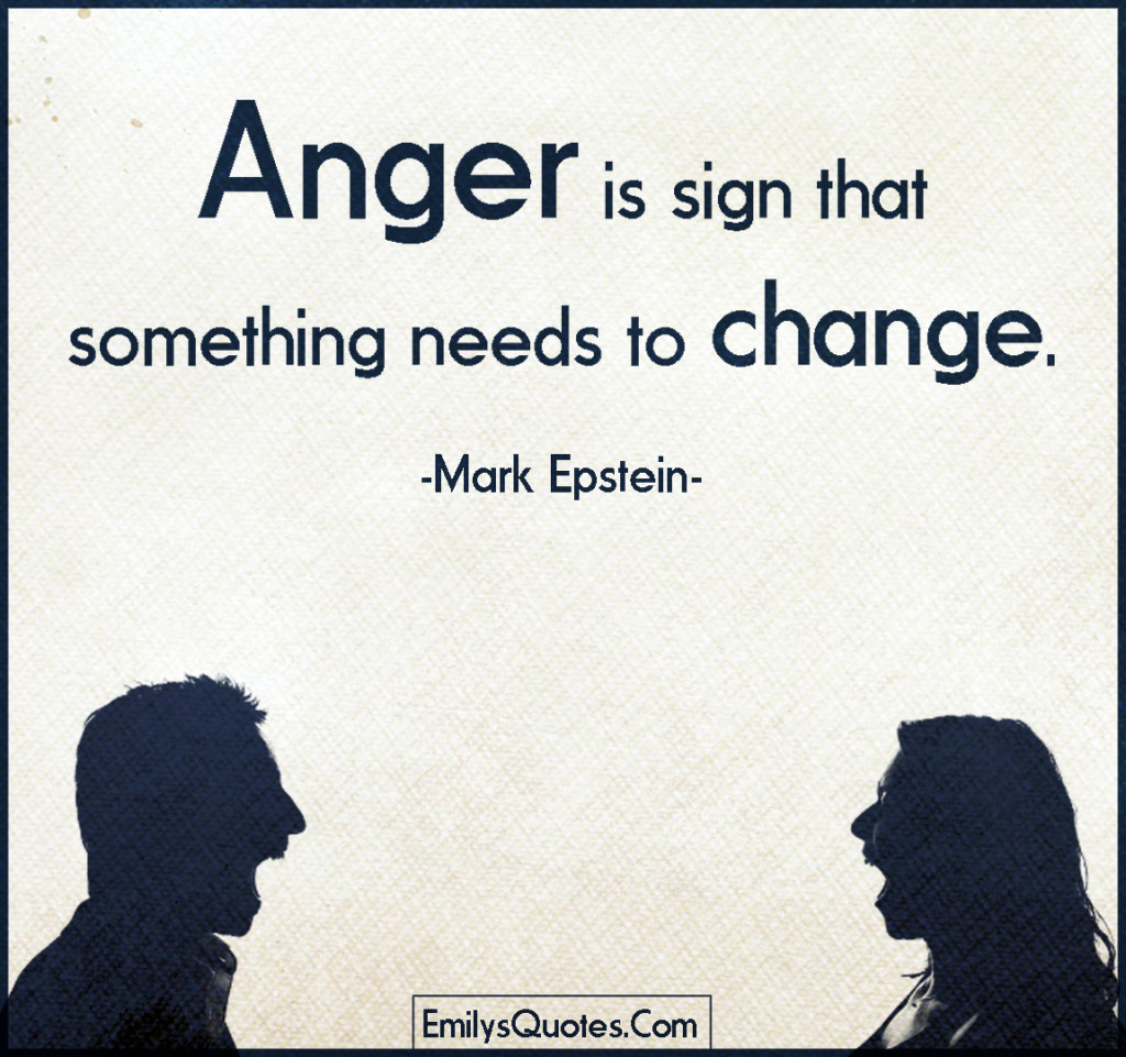 Anger is sign that something needs to change.