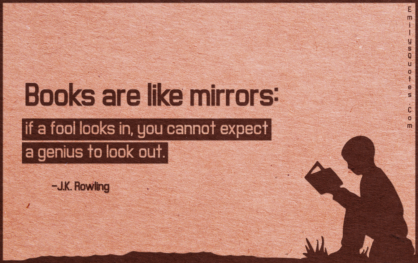 Inspirational Quotes From Books Books Are Like Mirrors If A Fool Looks In You Cannot Expect