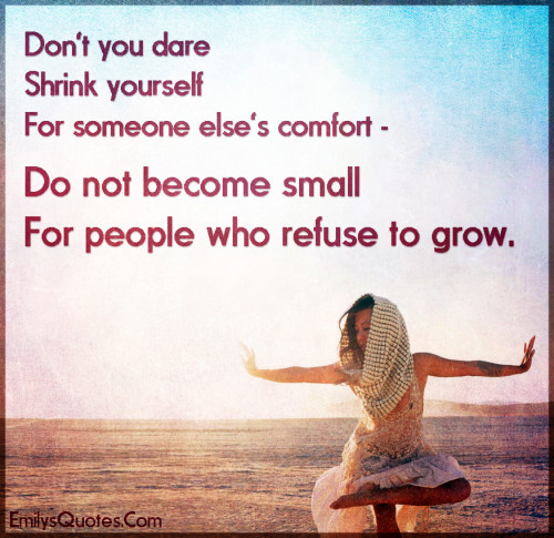 Don't you dare to shrink yourself