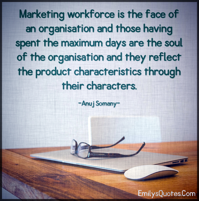 Marketing workforce is the face of an organisation and those having