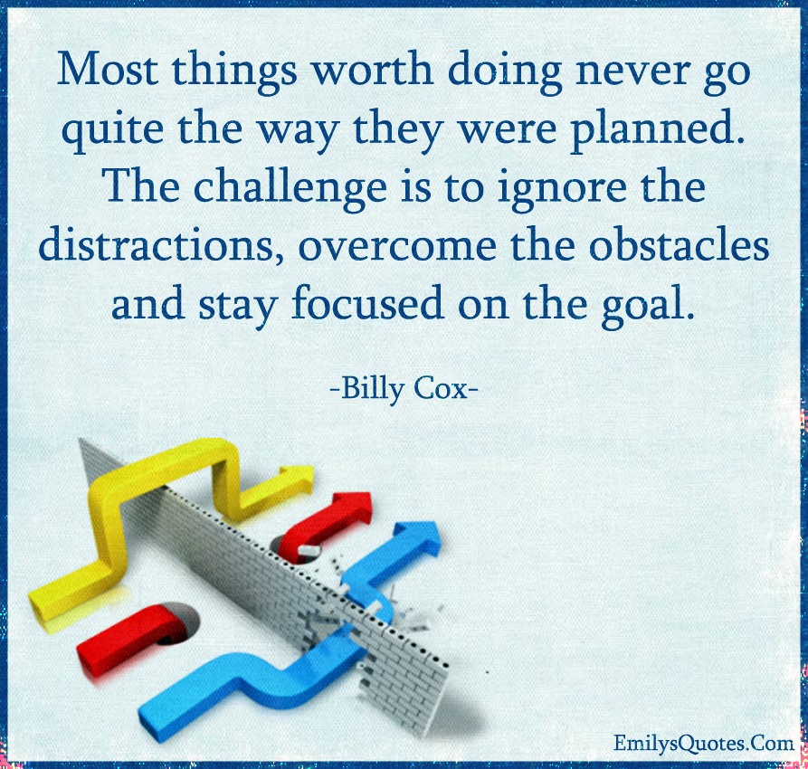 Most things worth doing never go quite the way they were planned.