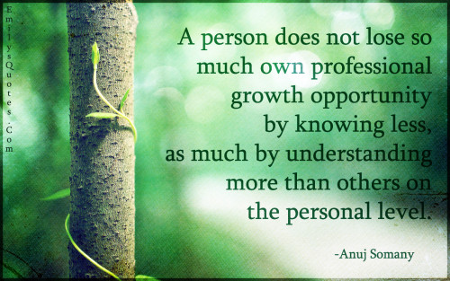 A person does not lose so much own professional growth opportunity by