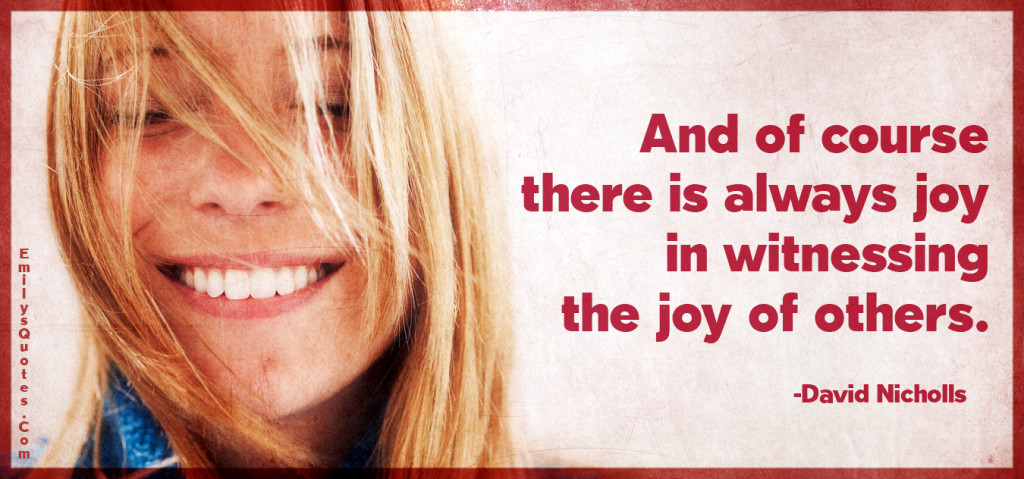 And of course there is always joy in witnessing the joy of others.