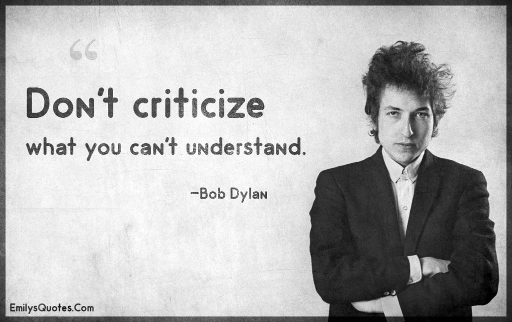 Don't criticize what you can't understand.
