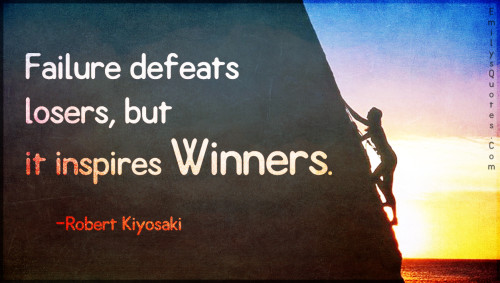 Failure defeats losers, but it inspires winners.