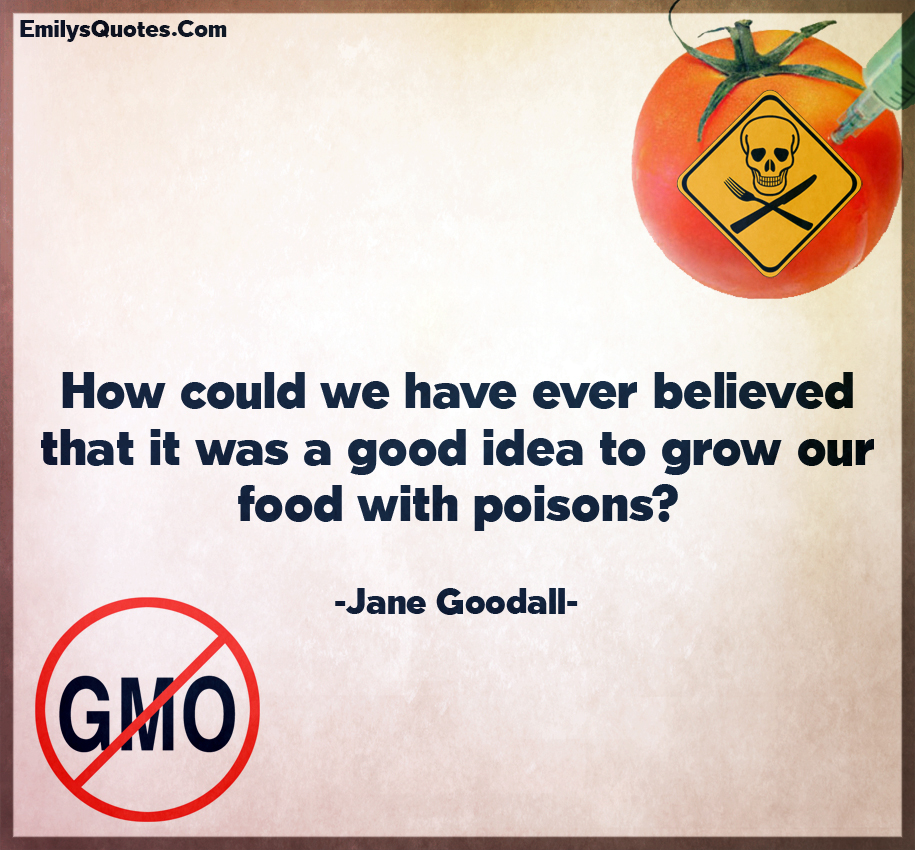 How could we have ever believed that it was a good idea to grow our food with poisons