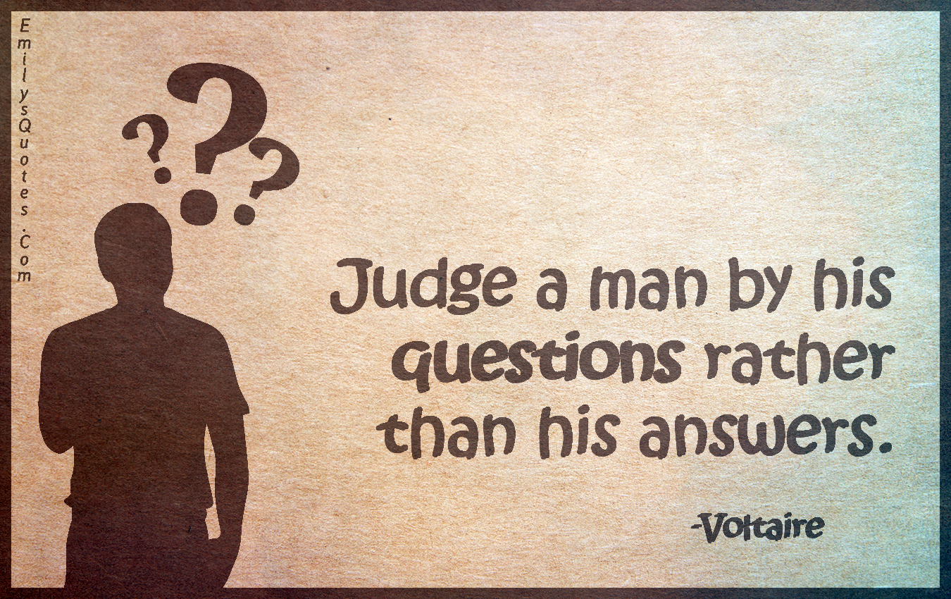 Quotes Voltaire Judge A Manhis Questions Rather Than His Answers  Popular