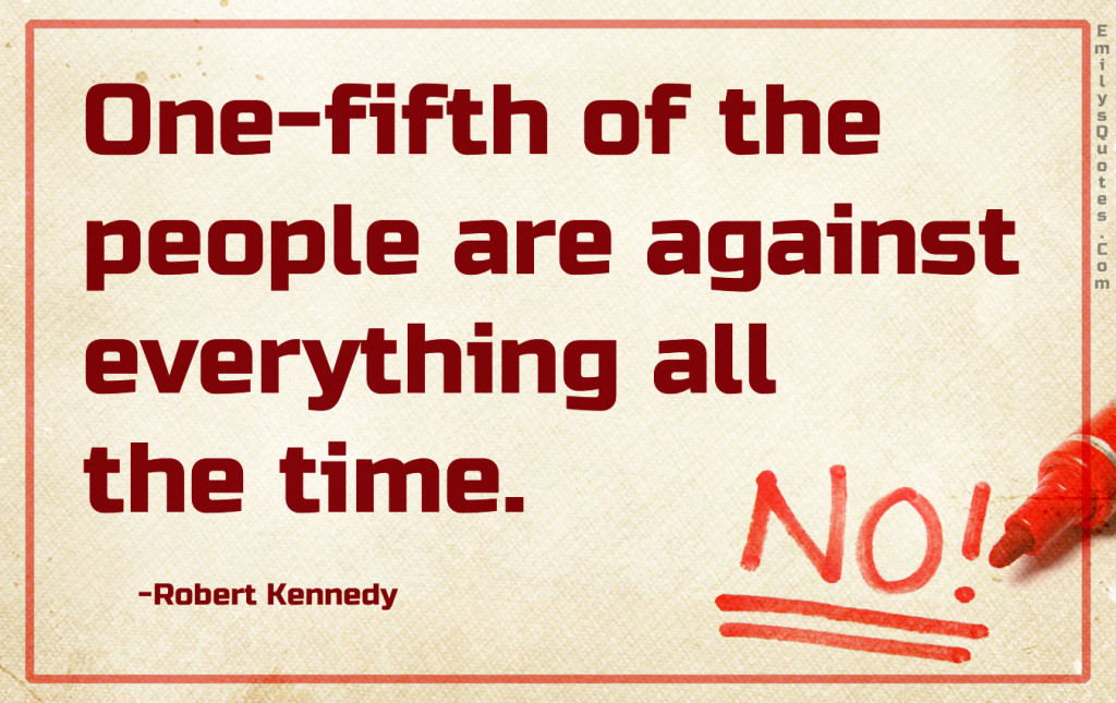 One-fifth of the people are against everything all the time.