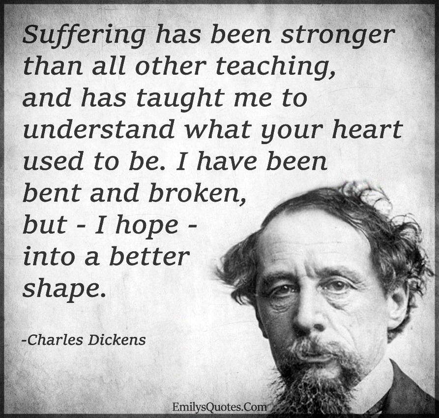 Suffering has been stronger than all other teaching, and has taught me
