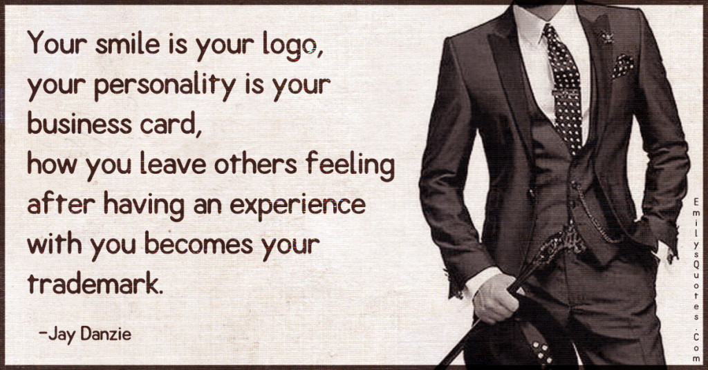 Your smile is your logo, your personality is your business card,