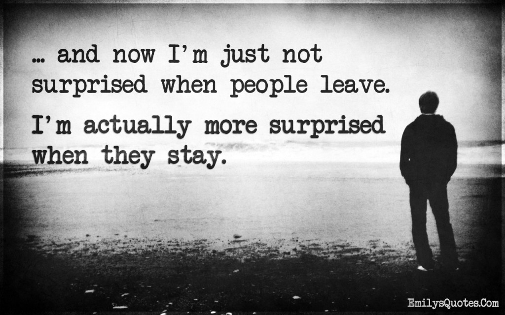 ...and now I'm just not surprised when people leave. I'm actually more surprised when they stay.