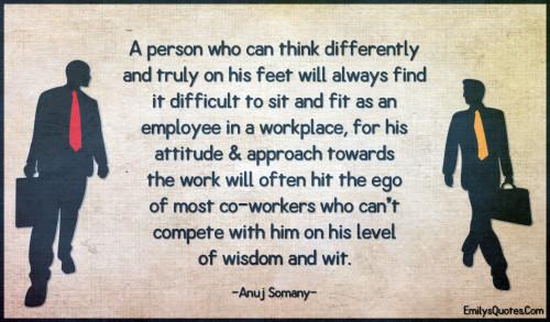A person who can think differently and truly on his feet will always