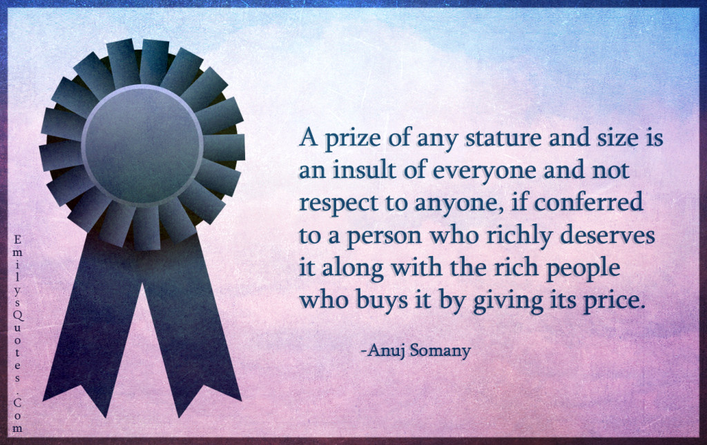A prize of any stature and size is an insult of everyone and not respect to anyone