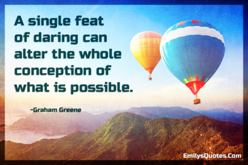 A single feat of daring can alter the whole conception of what is possible.