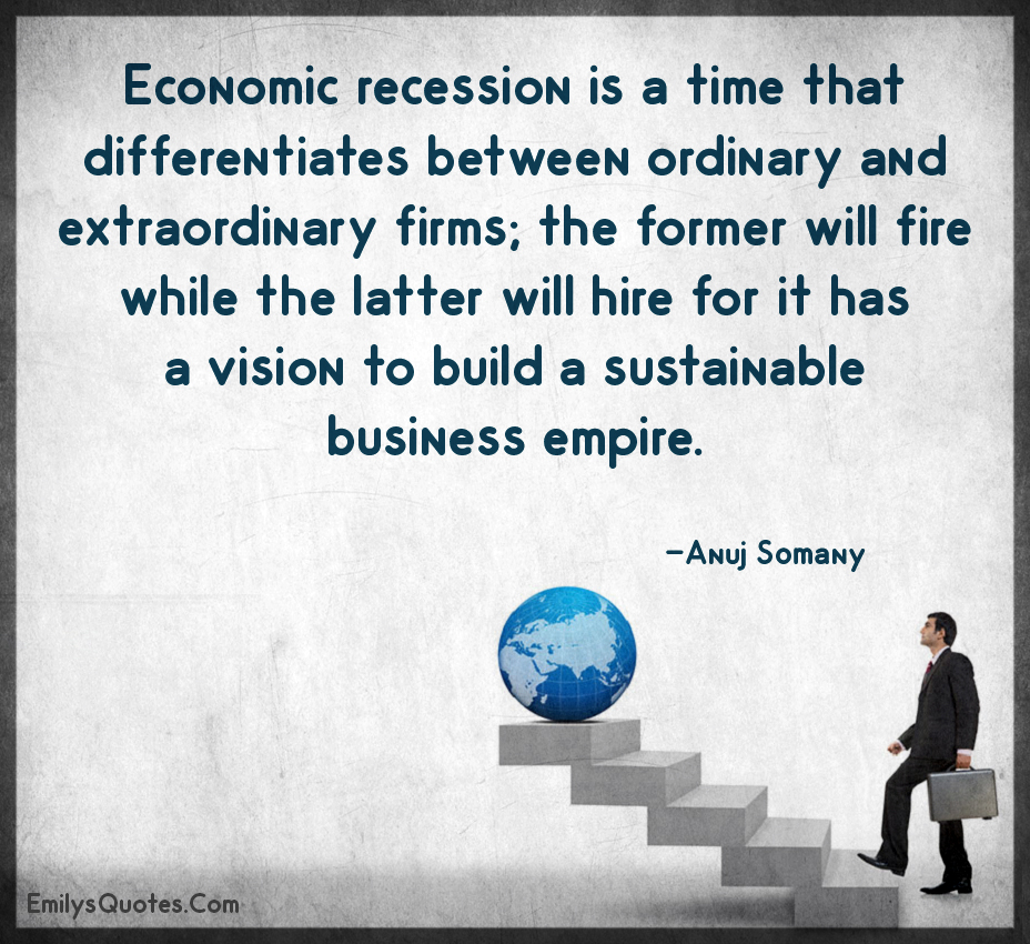 Economic recession is a time that differentiates between ordinary and extraordinary