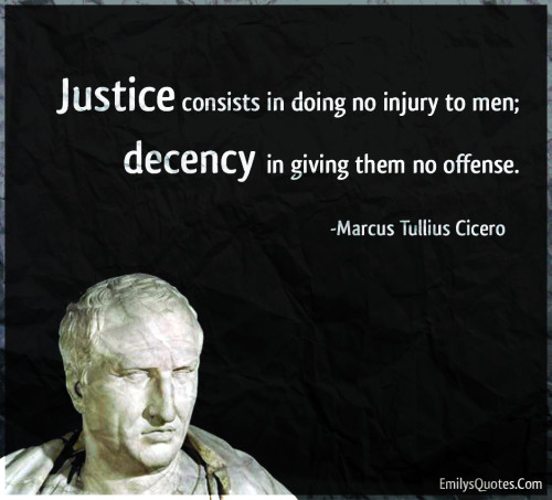 Justice consists in doing no injury to men; decency in giving them no offense.