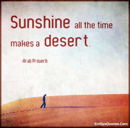 Sunshine all the time makes a desert.