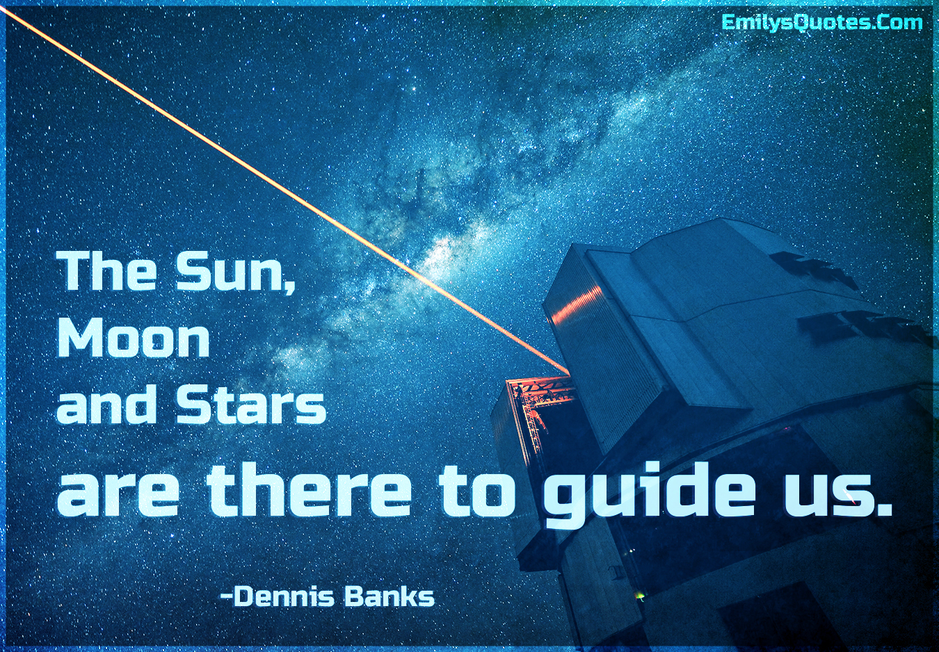 Moon And Stars Quotes: The Sun, Moon And Stars Are There To Guide Us