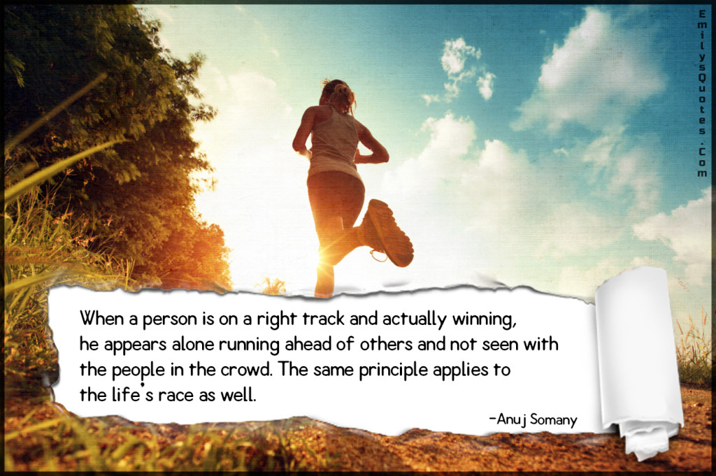 When a person is on a right track and actually winning, he appears alone