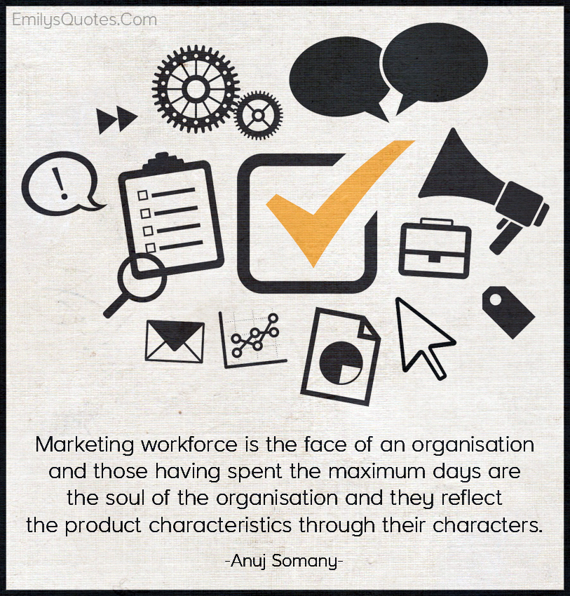Marketing workforce is the face of an organisation and those having spent