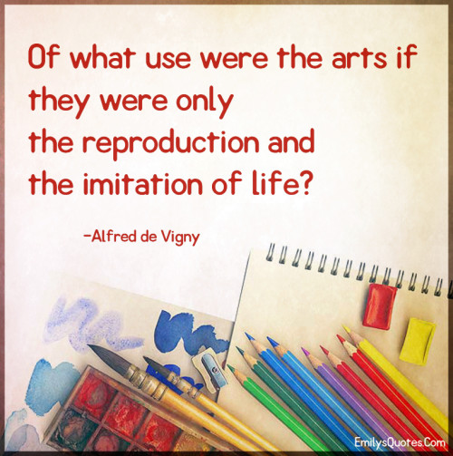 Of what use were the arts if they were only the reproduction