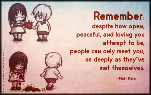 Remember - despite how open, peaceful, and loving you attempt to be